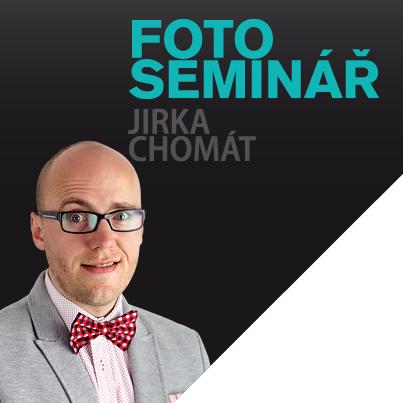 FOTO SEMINÁŘ - JIRKA CHOMÁT
